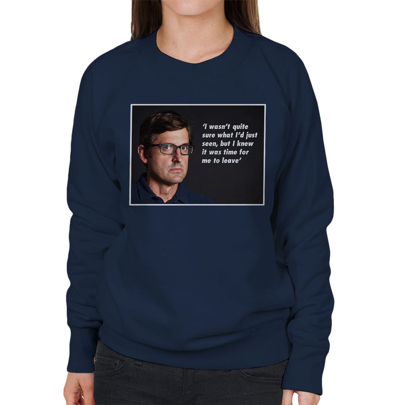 Louis Theroux Inspired Quote Knew It Was Time To Leave Women's Sweatshirt - NME Merch