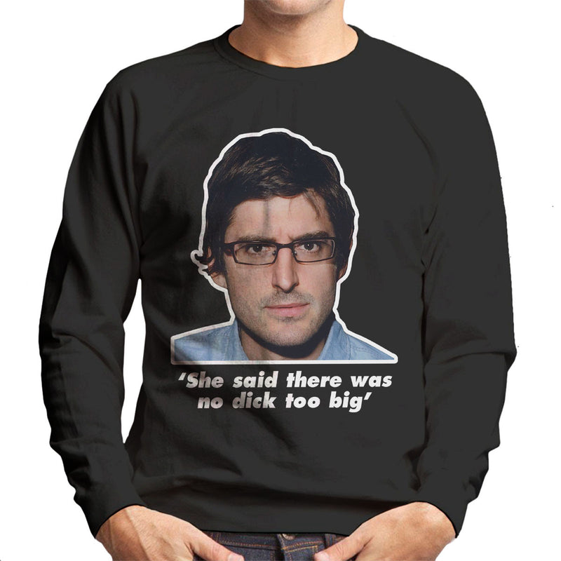 Louis Theroux Quote She Said There Was No Dick Too Big Men's Sweatshirt
