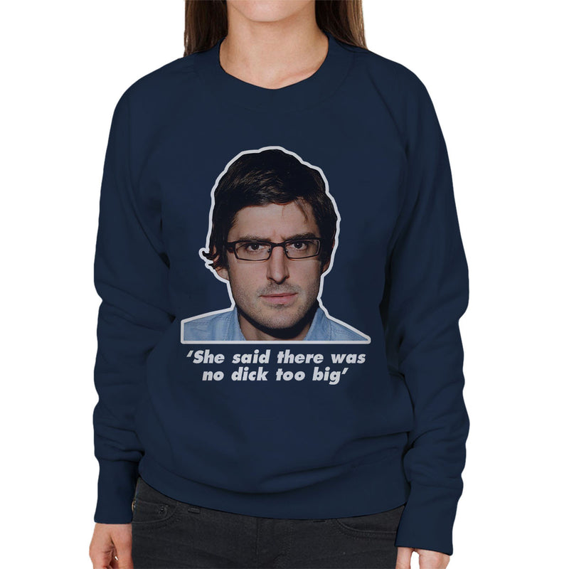 Louis Theroux Inspired Quote She Said There Was No Dick Too Big Women's Sweatshirt - NME Merch