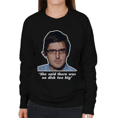 Louis Theroux Quote She Said There Was No Dick Too Big Women's Sweatshirt