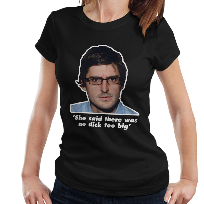 Louis Theroux Quote She Said There Was No Dick Too Big Women's T-Shirt
