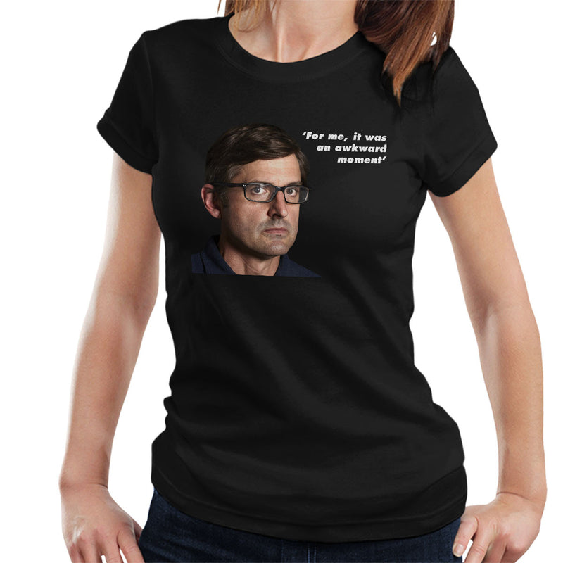 Louis Theroux Quote For Me It Was An Awkward Moment Women's T-Shirt