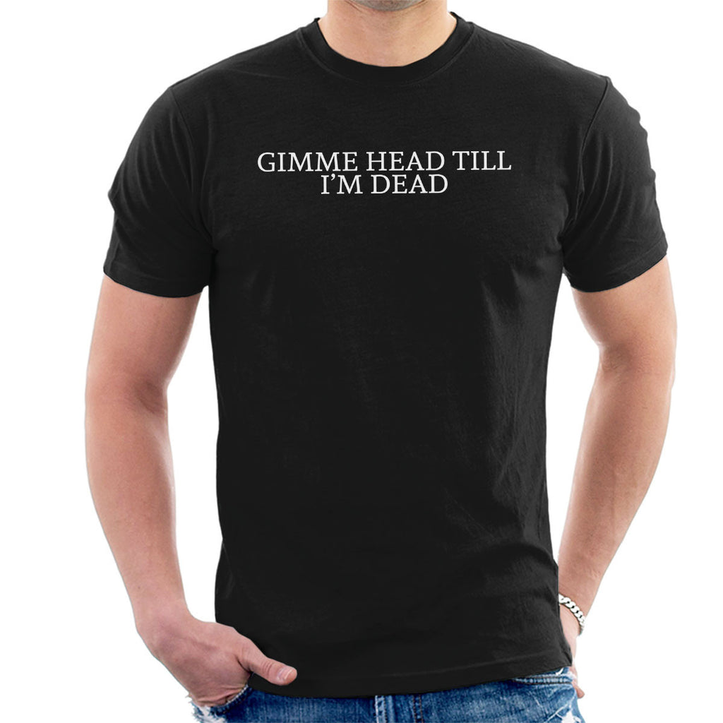 Gimme Head Till Im Dead Worn By Tommy Chong Men's T-Shirt