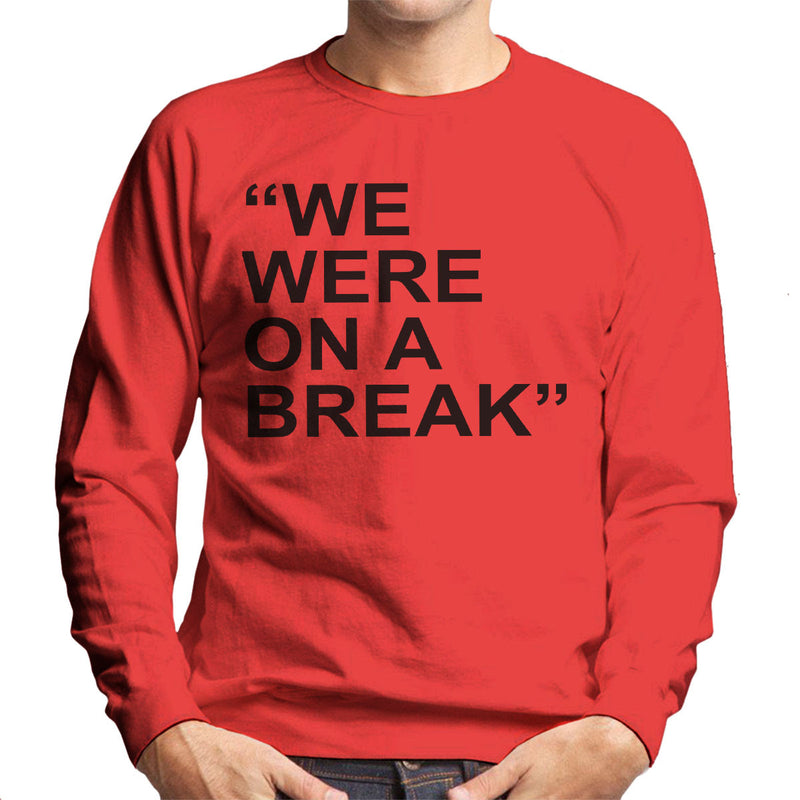 Friends Inspired Ross Quote We Were On A Break Men's Sweatshirt