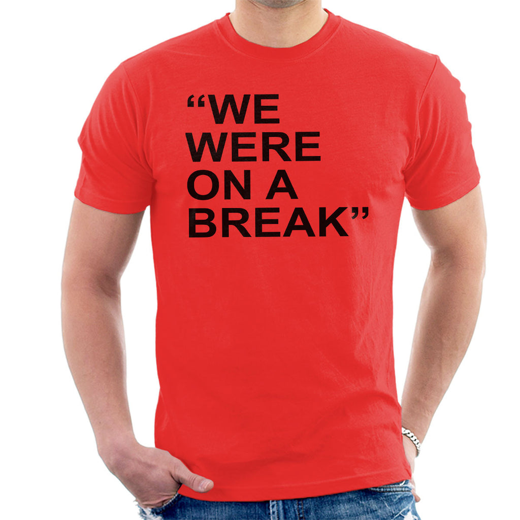Friends Inspired Ross Quote We Were On A Break Men's T-Shirt