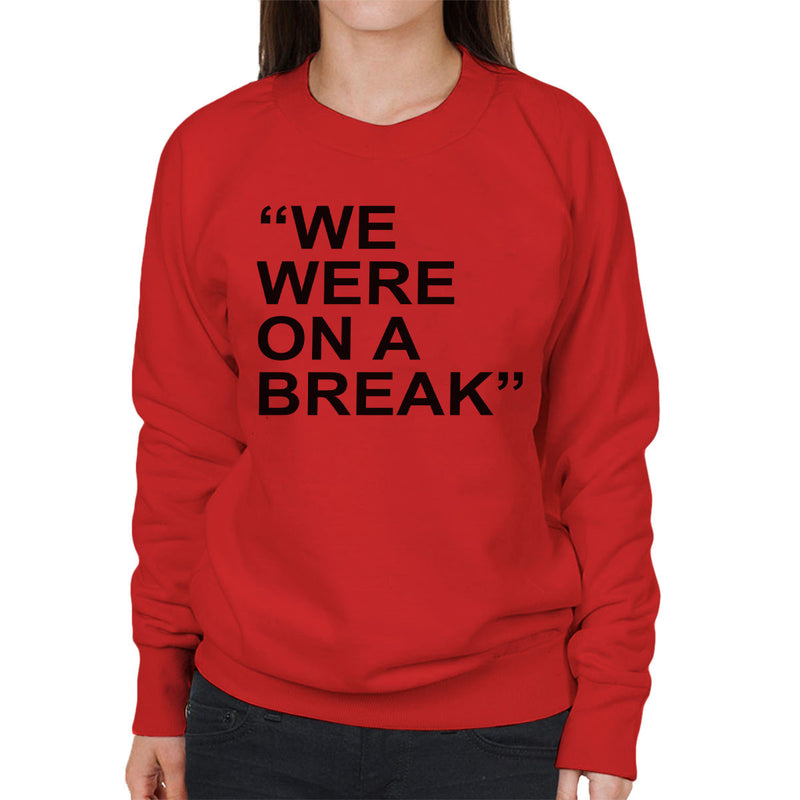 Friends Inspired Ross Quote We Were On A Break Women's Sweatshirt