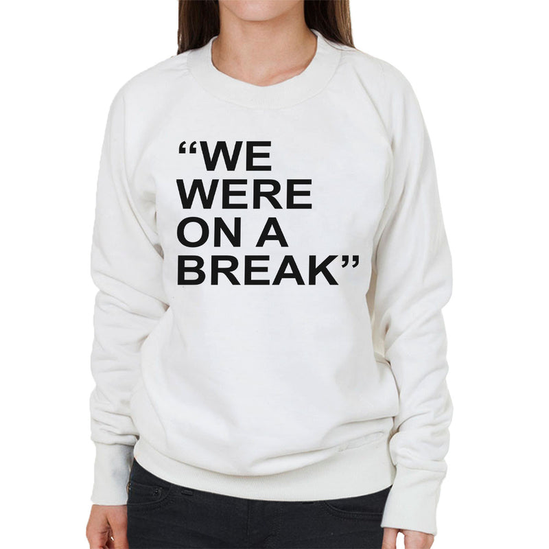 Friends Inspired Ross Quote We Were On A Break Women's Sweatshirt - NME Merch