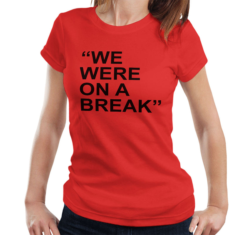 Friends Inspired Ross Quote We Were On A Break Women's T-Shirt