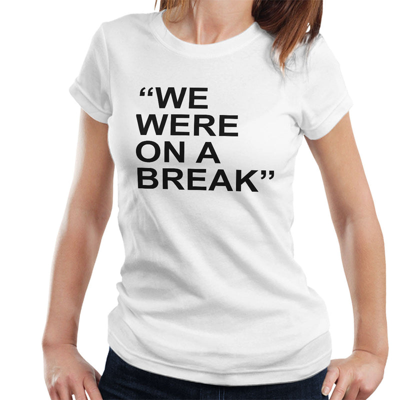 Friends Inspired Ross Quote We Were On A Break Women's T-Shirt - NME Merch