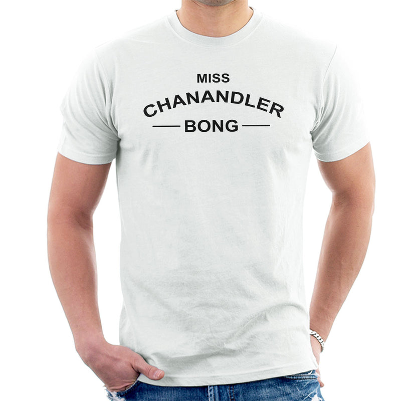 Friends Inspired Chandler Quote Miss Chanandler Bong Men's T-Shirt