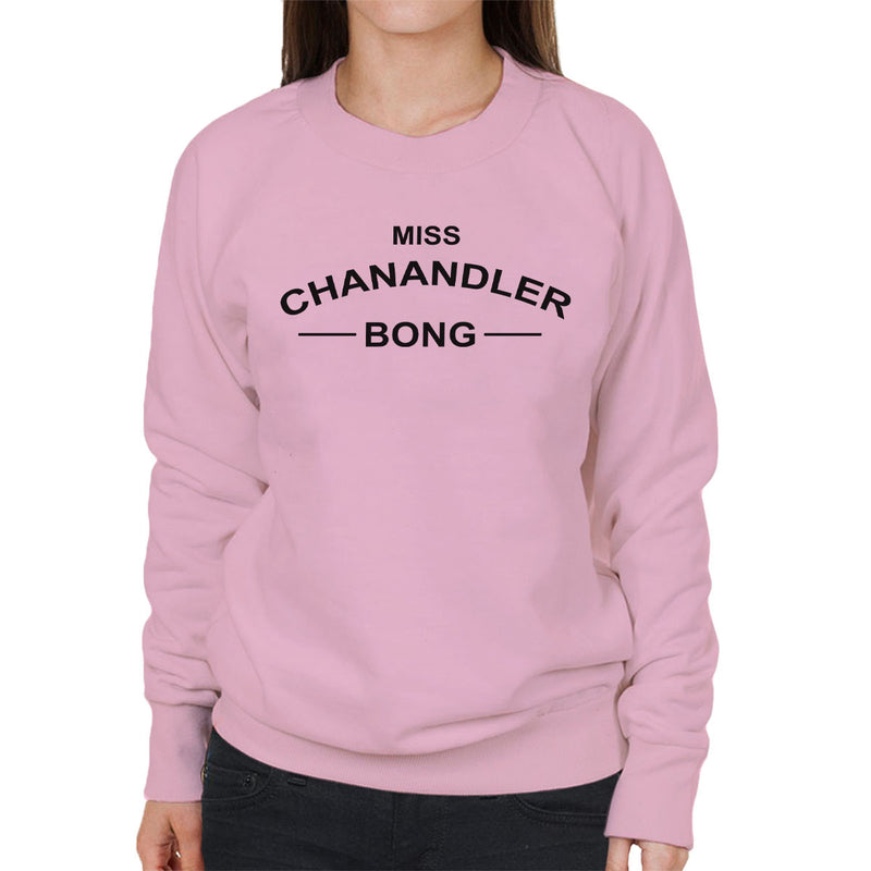 Friends Inspired Chandler Quote Miss Chanandler Bong Women's Sweatshirt