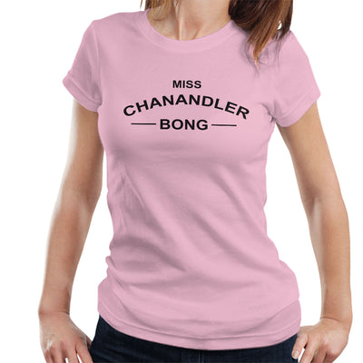 Friends Inspired Chandler Quote Miss Chanandler Bong Women's T-Shirt