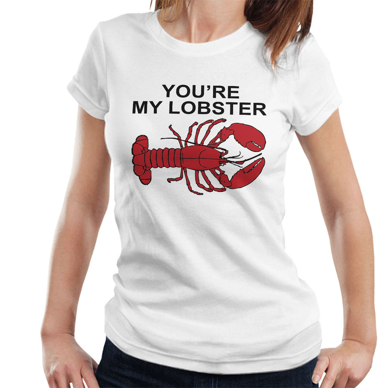Friends Inspired Pheobe Youre My Lobster Women's T-Shirt