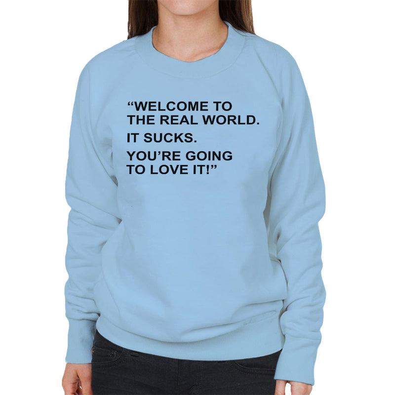 Friends Inspired Monica Quote Welcome To The Real World Women's Sweatshirt