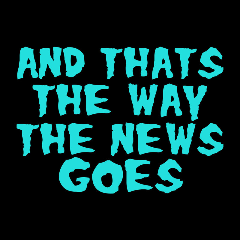 Rick and Morty Inspired And That's The Way The News Goes Blue Women's T-Shirt - NME Merch