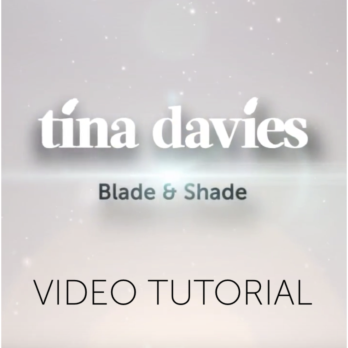 Blade & Shade Video Tutorial - Tina Davies