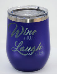 Wine A Little Laugh A lot Engraved Stainless Steel 12OZ Wine Tumbler - Stemless Wine Glass