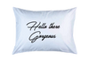 Personalized Couple Pillow Case; Hello There Gorgeous, Good Morning Handsome