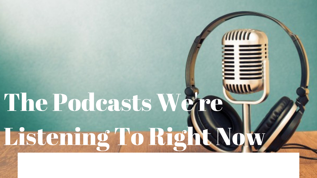 The Podcasts We're Listening To Right Now
