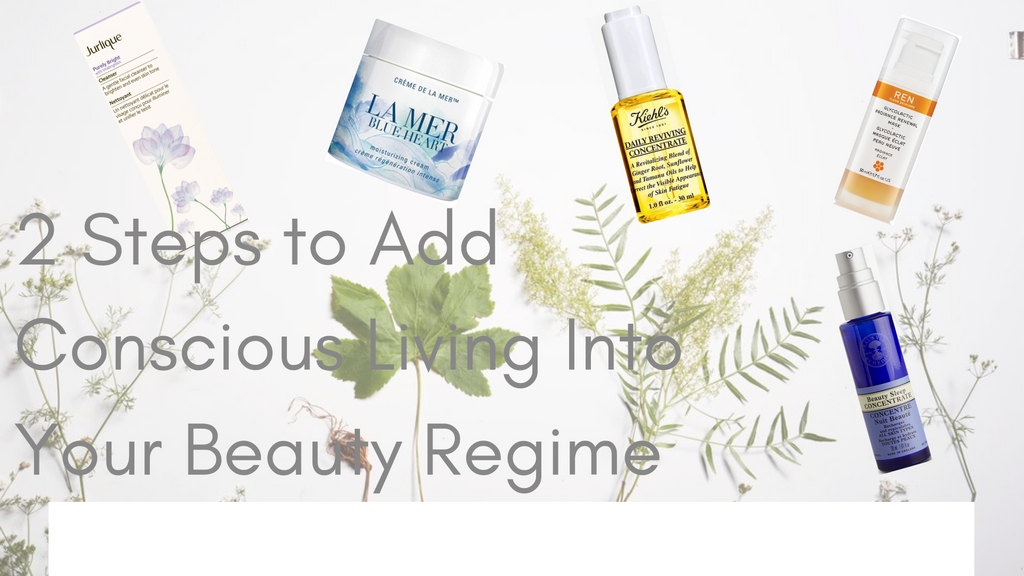 2 Steps to Add Conscious Living into Your Beauty Regime
