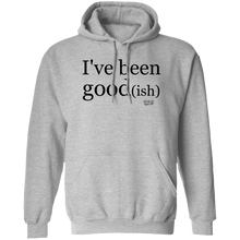 I'VE BEEN GOOD(ISH) -  Hoodie