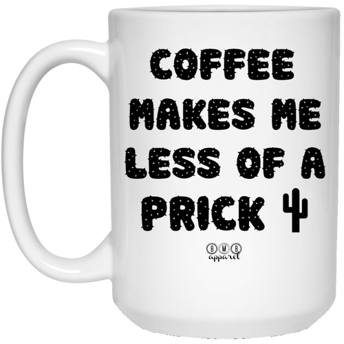 COFFEE MAKES ME LESS OF A PRICK -  15 oz. White Mug