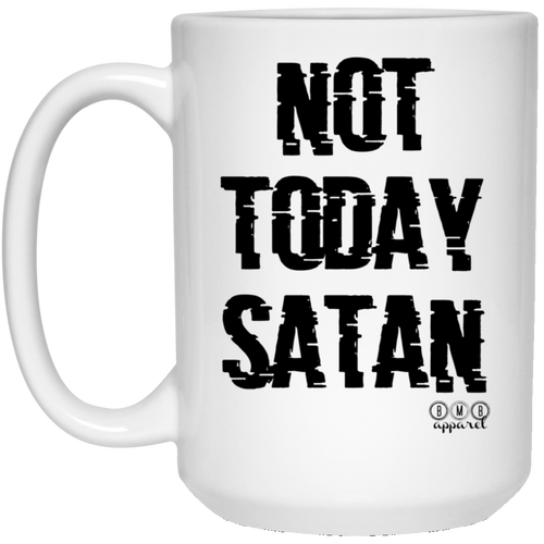 NOT TODAY SATAN -  15 oz. White Mug