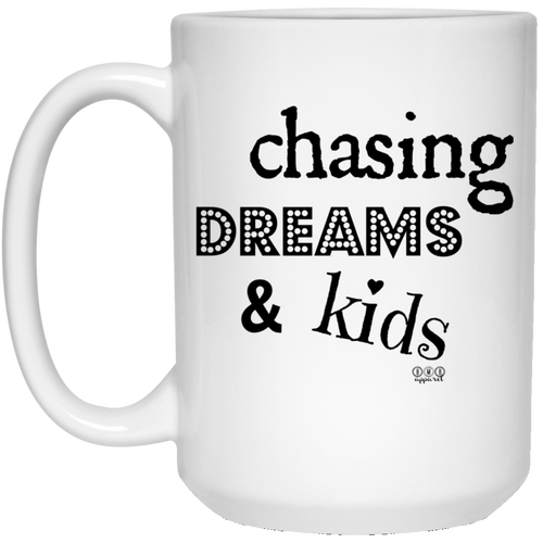 CHASING DREAMS -  15 oz. White Mug
