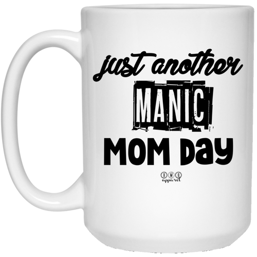 MANIC MOM DAY -  15 oz. White Mug