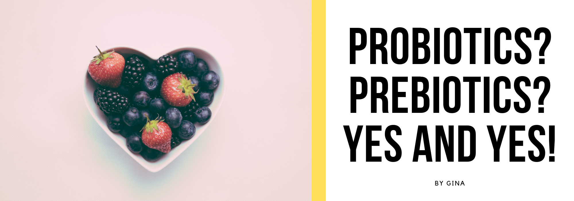 Probiotics yes, prebiotics yes, yes yes!