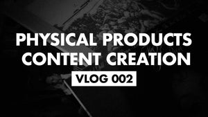 Vlog 002 - Physical Products & Content Creation