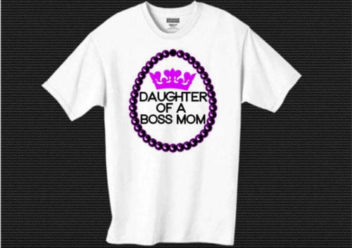 Daughter of a Boss mom Tee - Bossmombyshamekia