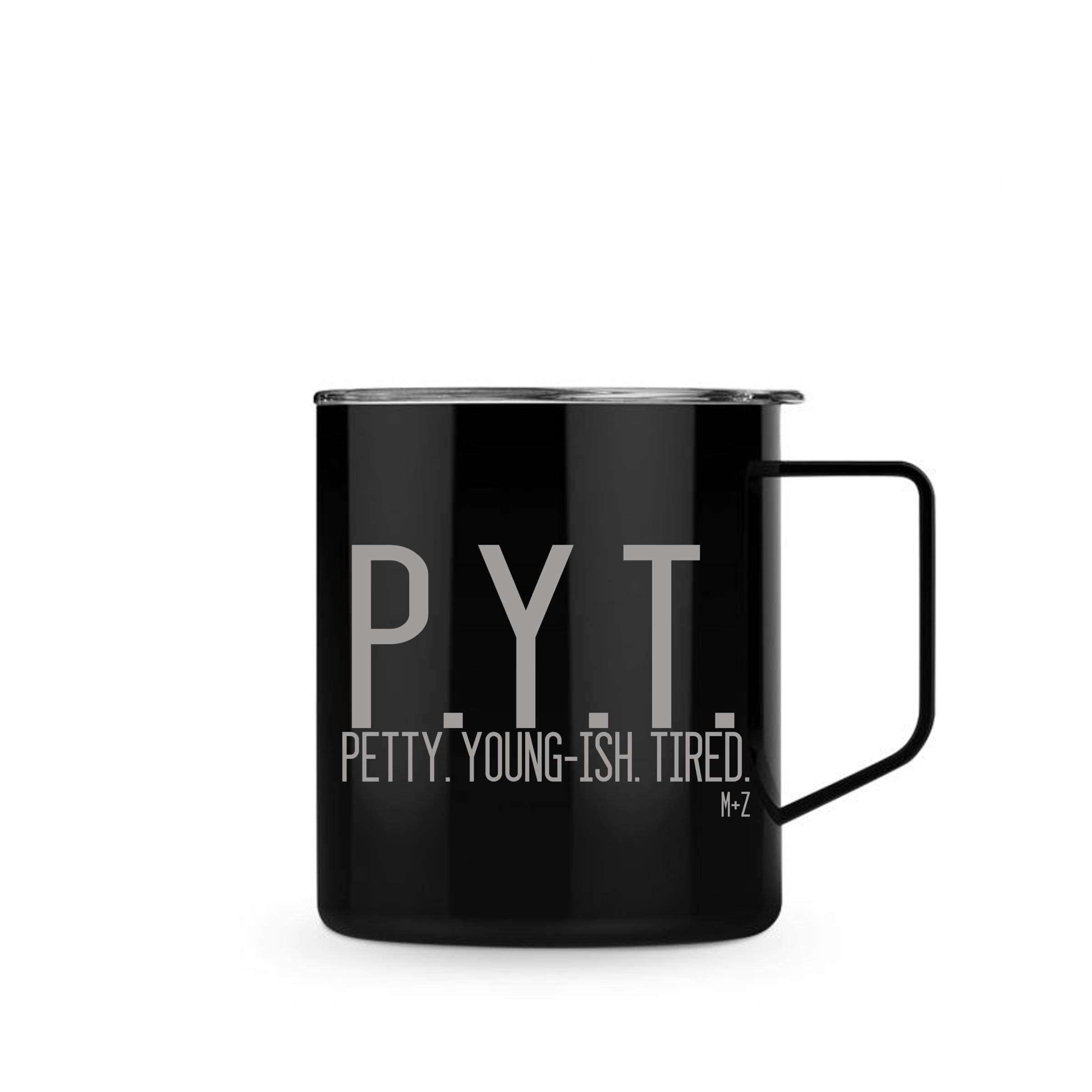 P.Y.T. Petty. Young-ish. Tired. Mug/Cup