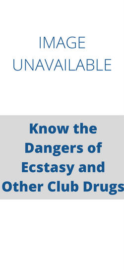 Know the Dangers of Ecstasy and other Club Drugs