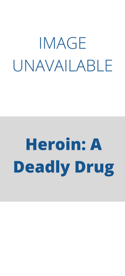 Heroin: A Deadly Drug