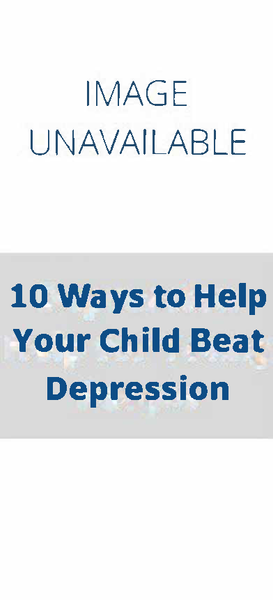 10 Ways to Help Your Child Beat Depression