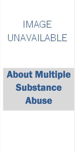 About Multiple Substance Abuse