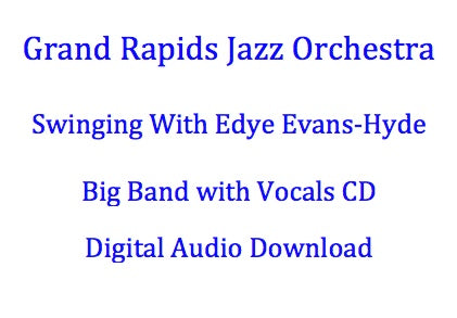 Grand Rapids Jazz Orchestra - Swinging With Edye Evans-Hyde  (2011)