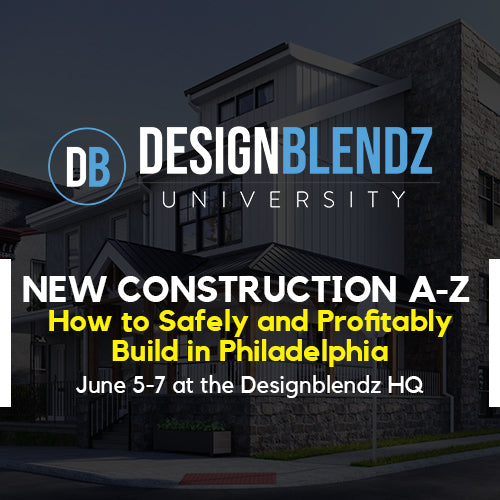 Designblendz University: New Construction A-Z: How to Safely and Profitably Build in Philadelphia Jun 5-7