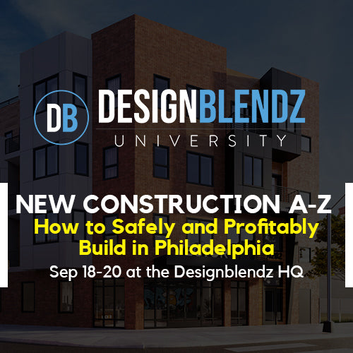 30% Off Designblendz University: New Construction A-Z: How to Safely and Profitably Build in Philadelphia Sep 18-20