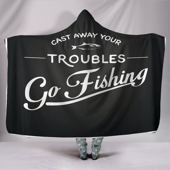 Fishing-Cast Your Troubles Away Hooded Blanket - BuyGearNow
