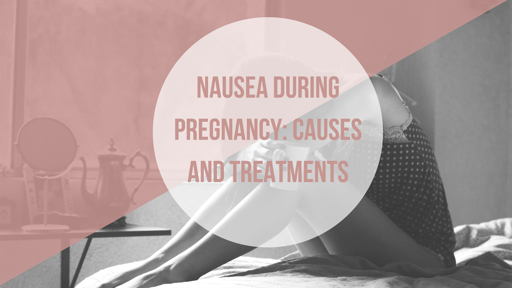 Cause and treatments of nausea during pregnancy