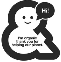 Hi! I'm organic thanks for helping the planet