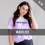 Dream Bigger Tie Dye Tee