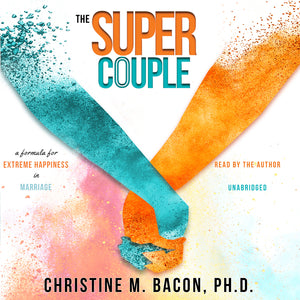 The Super Couple: A Formula for Extreme Happiness in Marriage by Christine Bacon Ph.D. AUDIOBOOK