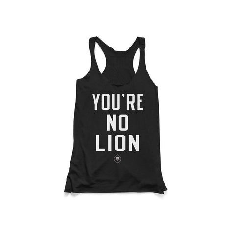 LADIES YOU'RE NO LION TANK