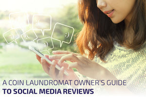 A Coin Laundromat Owner's Guide To Social Media Reviews