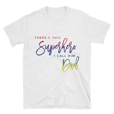 There's This Superhero I Call Him Dad Unisex T-Shirt