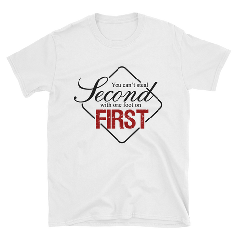 You Can't Steal Second With One Foot On First Unisex T-Shirt