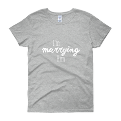 I'm Marrying Him Women's Short Sleeve T-Shirt
